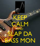 keep-calm-and-slap-da-bass-mon
